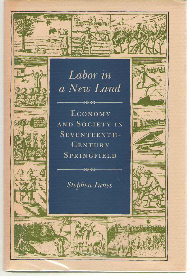 Labor in a New Land  Economy and Society in Seventeenth-Century Springfield, Innes, Stephen