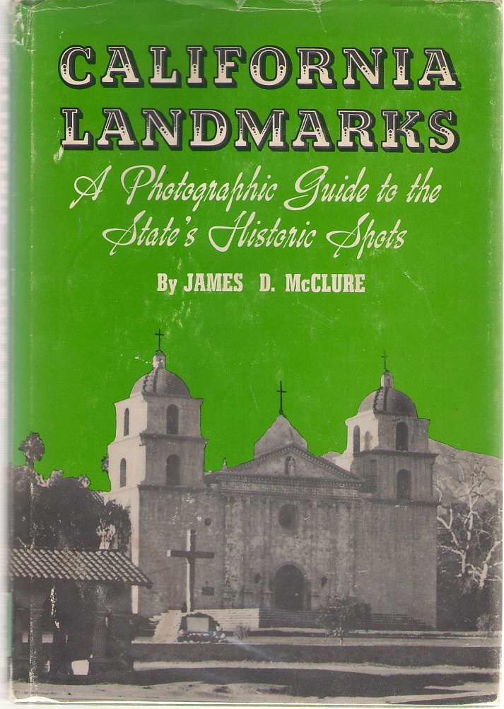 California Landmarks A Photographic Guide to the State's Historic Spots, McClure, James D.