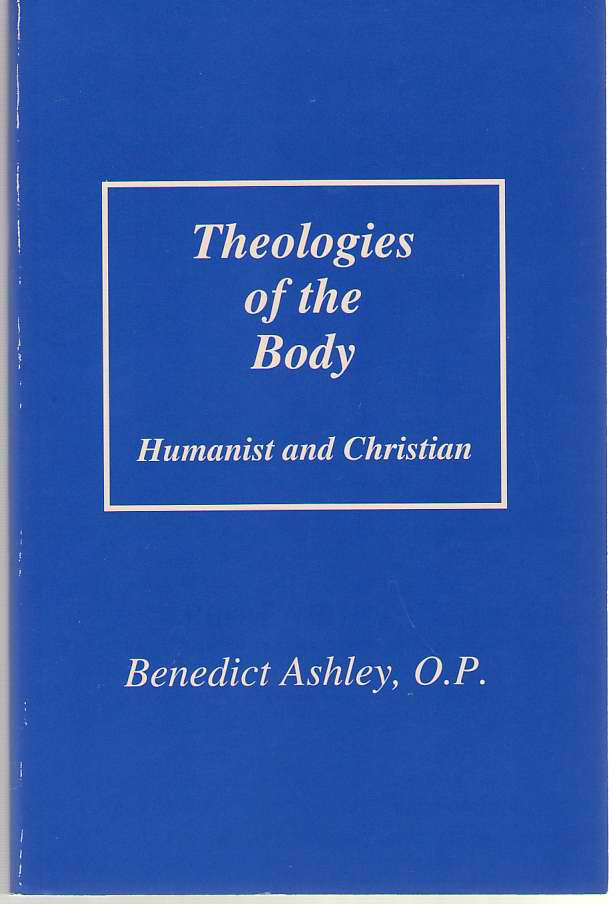 Theologies of the Body  Humanist and Christian, Ashley, Benedict M.