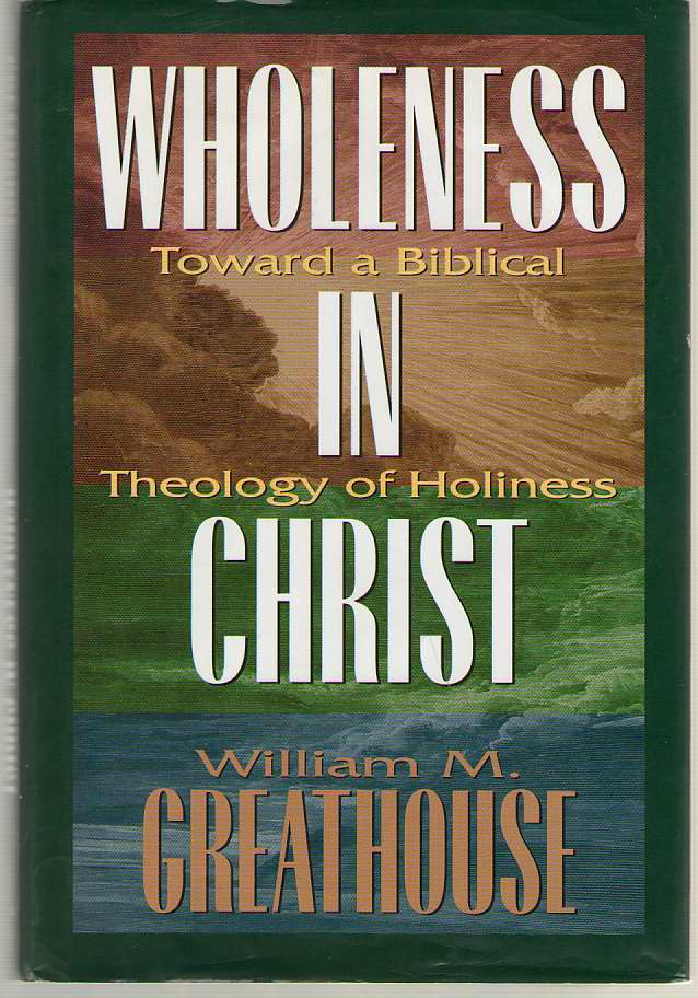 Wholeness in Christ  Toward a Biblical Theology of Holiness, Greathouse, William M.