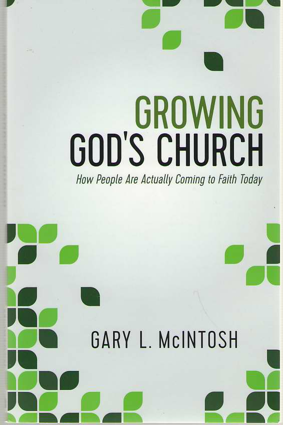 Growing God's Church  How People Are Actually Coming to Faith Today, McIntosh, Gary L.