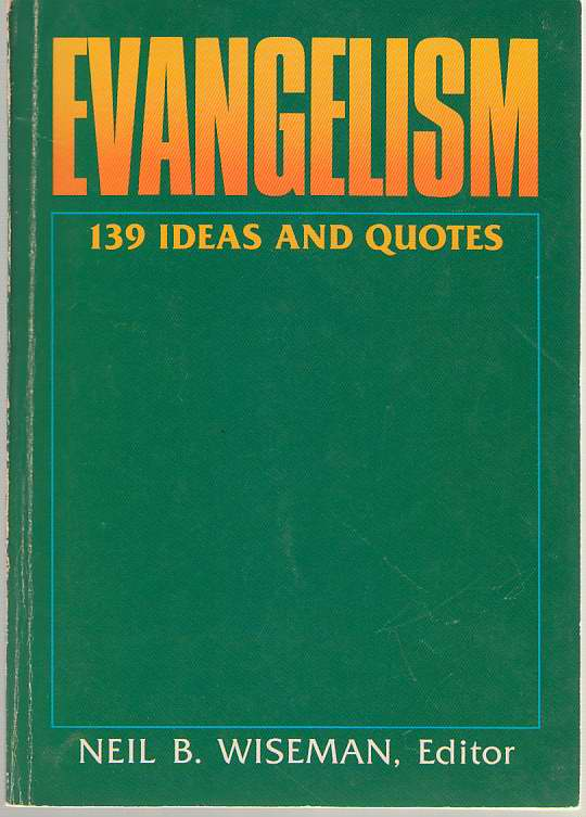 Evangelism  One Hundred and Thirty-Nine Ideas and Quotes, Wiseman, Neil B. (editor)