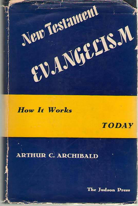 New Testament Evangelism How it Works Today, Archibald, Arthur C.