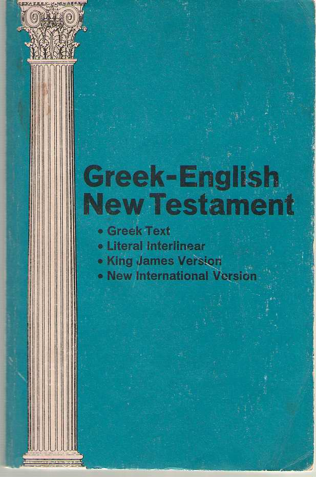 Greek-English New Testament, Greek Text, Literal Interlinear, King James Version, New International Version, Today, Christianity
