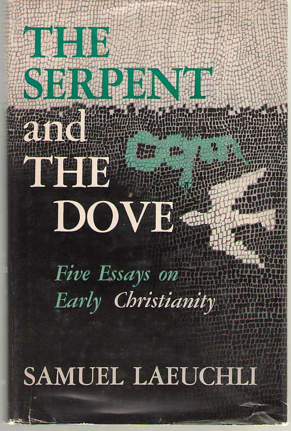 The Serpent And The Dove Five Essays on Early Christianity, Laeuchli, Samuel