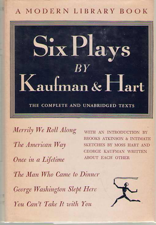Six Plays By Kaufman And Hart Once in a Lifetime; Merrily We Roll Along; You Can't Take it with You; the American Way; the Man Who Came to Dinner; George Washington Slept Here, Kaufman, George S. ; & Hart, Moss