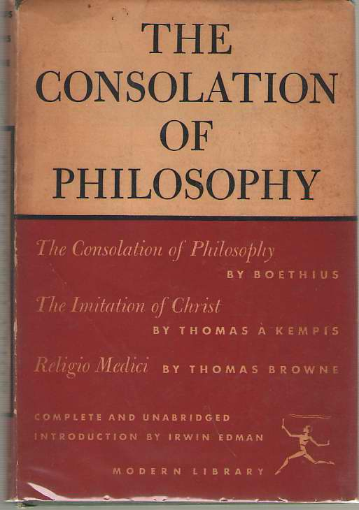 The Consolation of Philosophy The Consoloation of Philosophy, the Imitation of Christ, Religio Medici, Boethius; A Kempis, Thomas; Brown, Sir Thomas