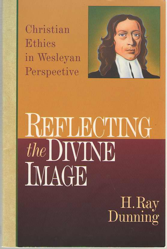 Image for Reflecting the Divine Image  Christian Ethics in Wesleyan Perspective