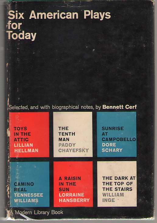 Six American Plays for Today   Toys in the Attic; the Tenth Man; Sunrise At Campobello, Camino Real; a Raising in the Sun; the Dark At the Top of the Stairs, Cerf, Bennet (editor)