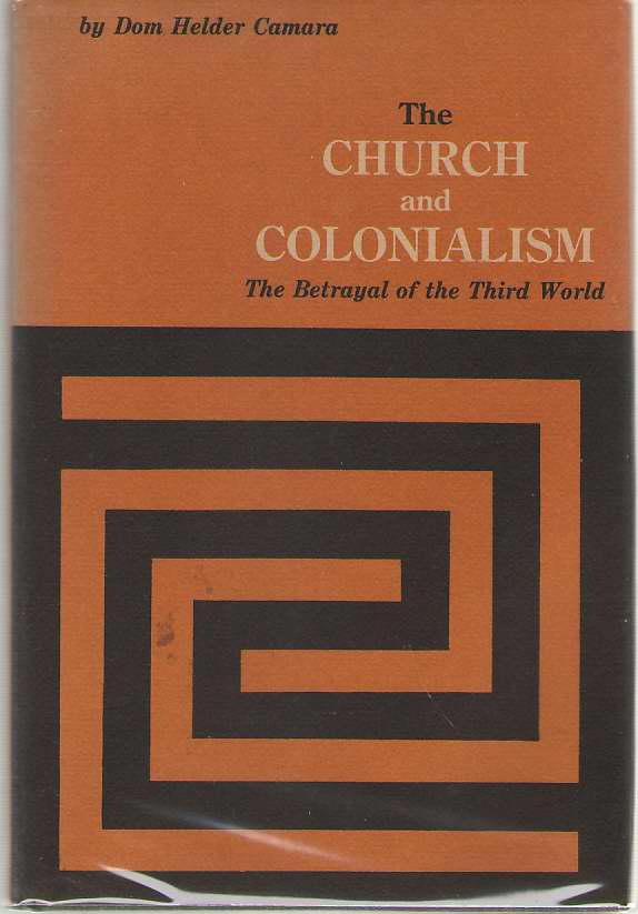 The Church And Colonialism The Betrayal of the Third World, Camara, Helder