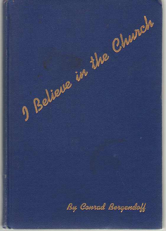 I Believe in the Church  Confessions and Convictions, Bergendoff, Conrad