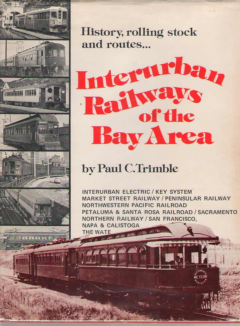 Image for Interurban Railways of the Bay Area   Interurban Electric / Key System / Market Street Railway / Peninsular Railway / Northwestern Pacific / Petaluma & Santa Rosa / Sacramento Northern
