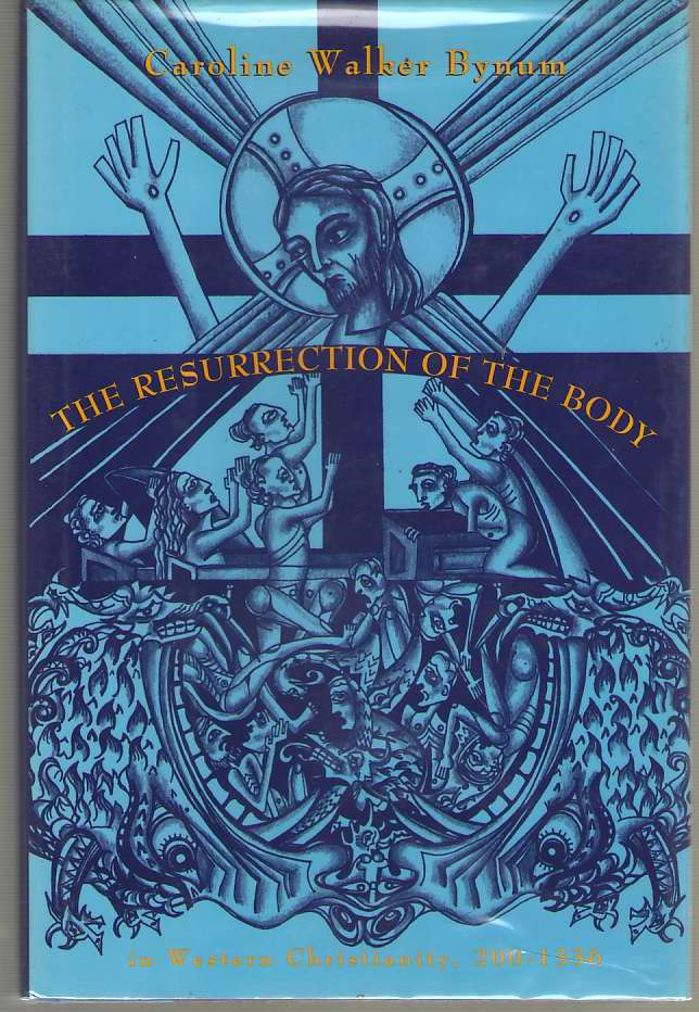 Resurrection of the Body in Western Christianity, 200-1336, Bynum, Caroline Walker