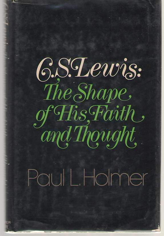 C. S. Lewis The Shape of His Faith and Thought, Holmer, Paul L
