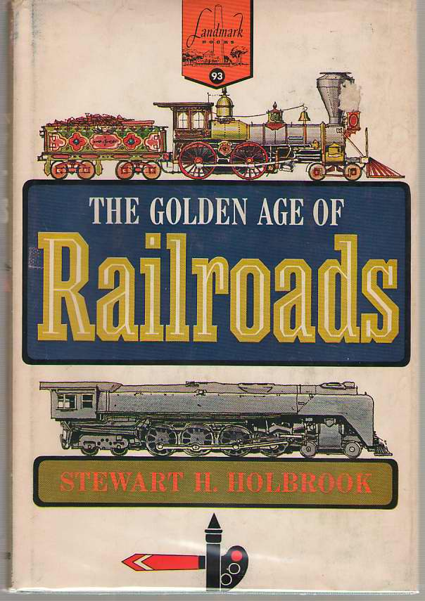 The Golden Age Of Railroads, Holbrook, Stewart H.