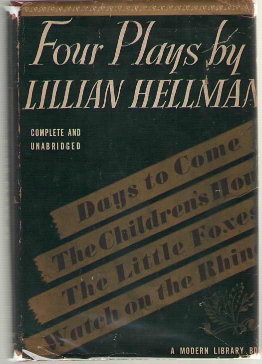Four Plays By Lillian Hellman  The Children's Hour, Days To Come, The Little Foxes, Watch on the Rhine, Hellman, Lillian