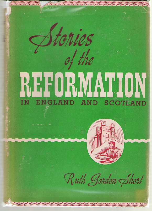 Stories of The Reformation in England and Scotland, Short, Ruth Gordon & Russell M. Harlan