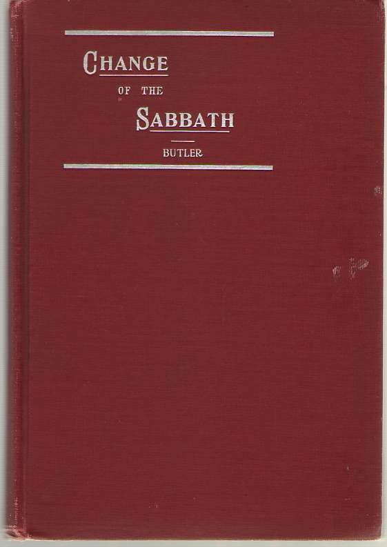 The Change Of The Sabbath Was it by Divine or Human Authority?, Butler, George Ide