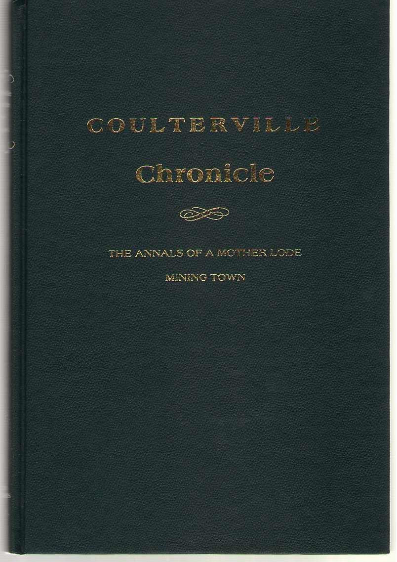 Coulterville Chronicle. the Annals of a Mother Lode Mining Town, Phillips, Catherine Coffin
