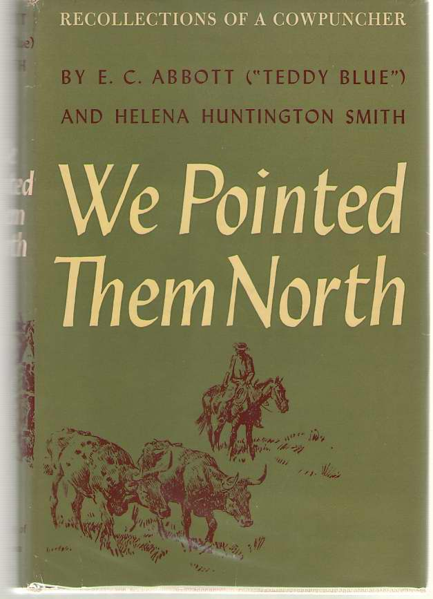 We Pointed Them North Recollections of a Cowpuncher, Abbott, E. C.