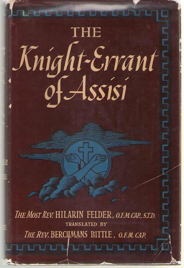 The Knight-Errant of Assisi, Felder, Hilarin & Berchmans Bittle (translator)