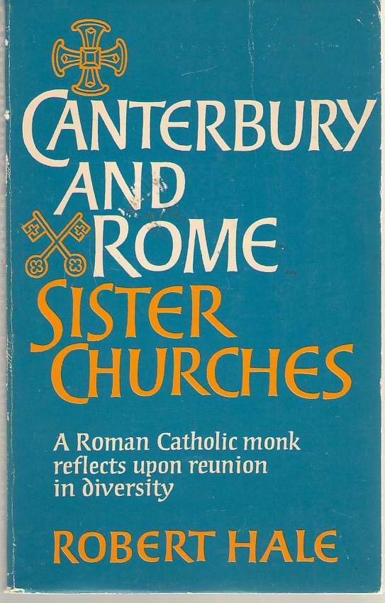 Canterbury And Rome, Sister Churches A Roman Catholic Monk Reflects Upon Reunion in Diversity, Hale, Robert