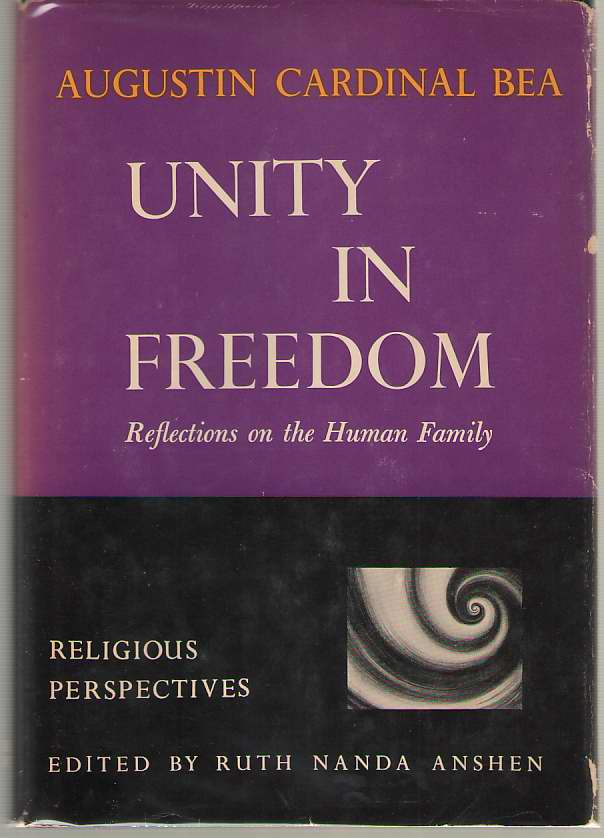 Unity in Freedom  Reflections on the Human Family, Bea, Augustin Cardinal & Ruth Nanda Anshen (editor)