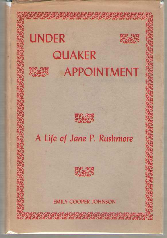 Under Quaker Appointment  The Life of Jane P. Rushmore, Johnson, Emily Cooper
