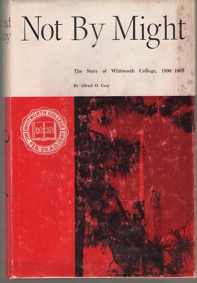Not By Might The Story of Whitworth College, 1890-1965, Gray, Alfred O.