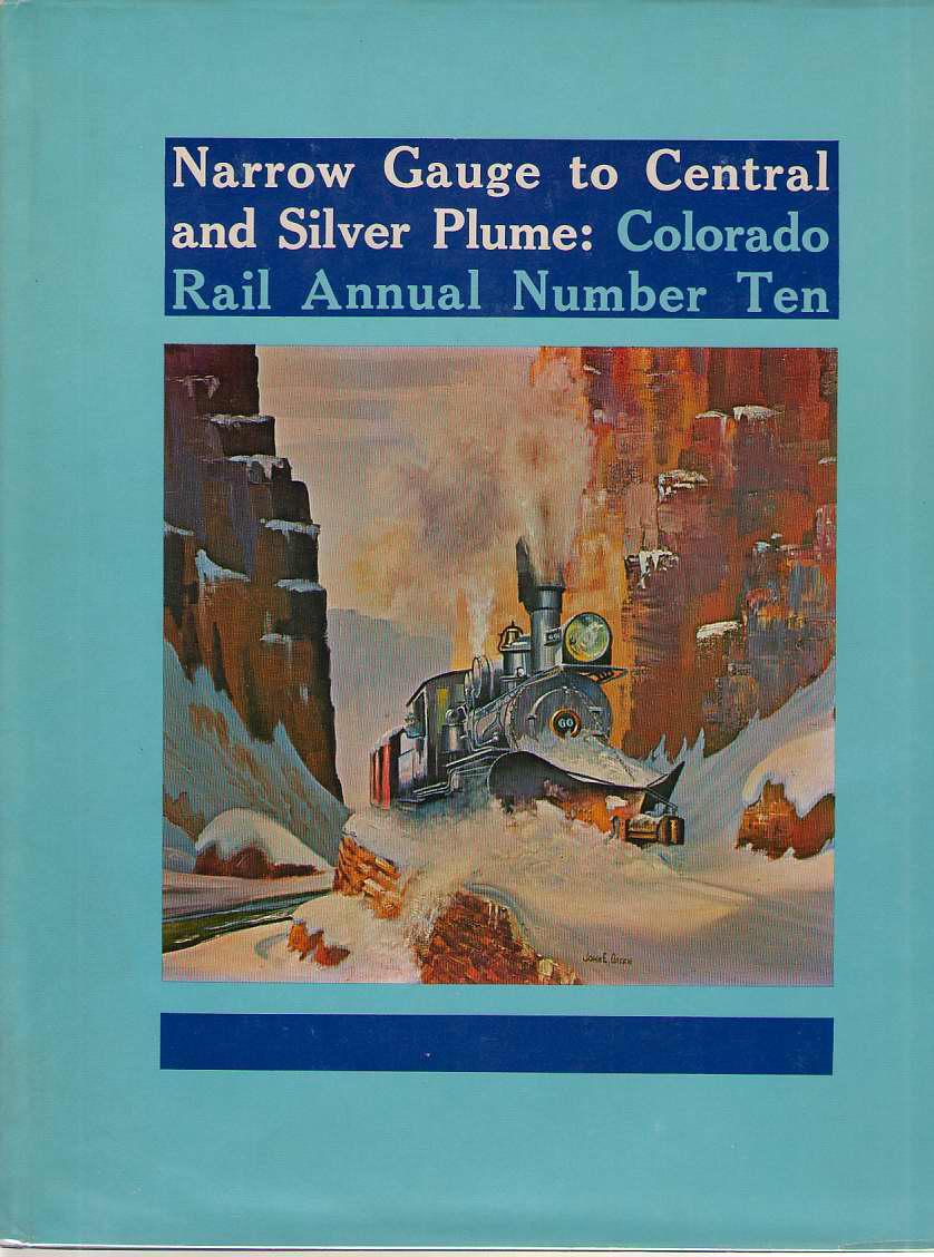 Narrow Guage To Central And Silver Plume, Hauck, Cornelius W. (editor)