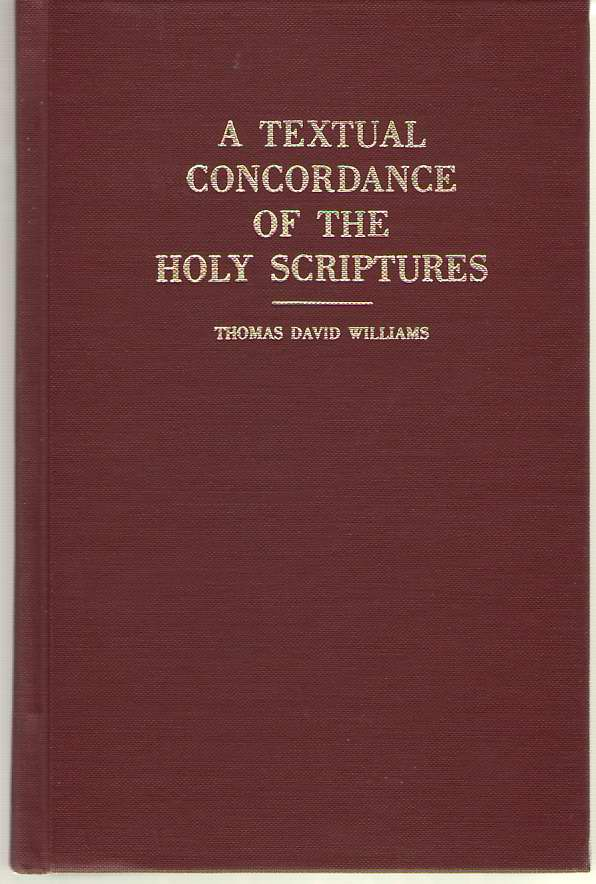 A Textual Concordance Of The Holy Scriptures, Williams, Thomas David