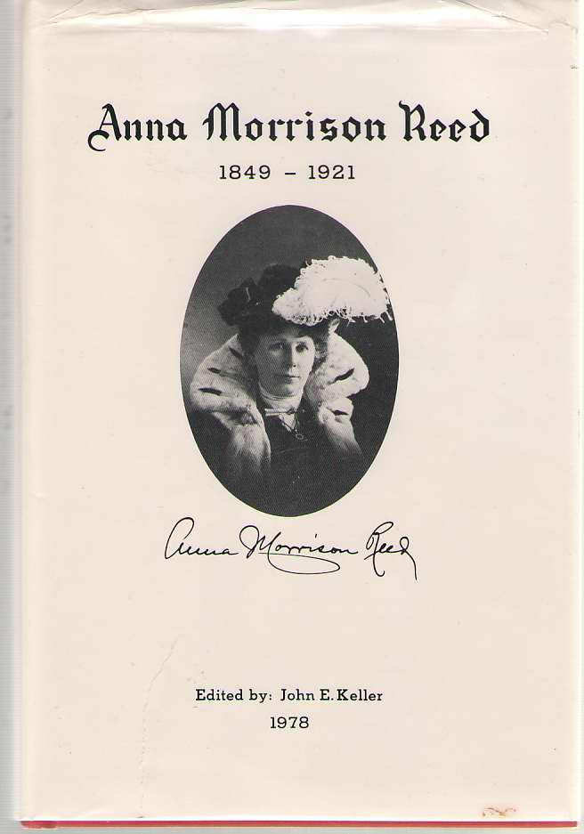 The Diaries And Writing Of Anna Morrison Reed 1849 - 1921, Keller, John E. (editor)