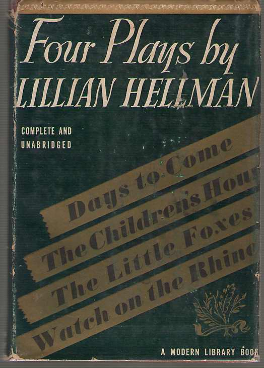 Four Plays By Lillian Hellman  The Children's Hour, Days To Come, The Little Foxes, Watch on the Rhine