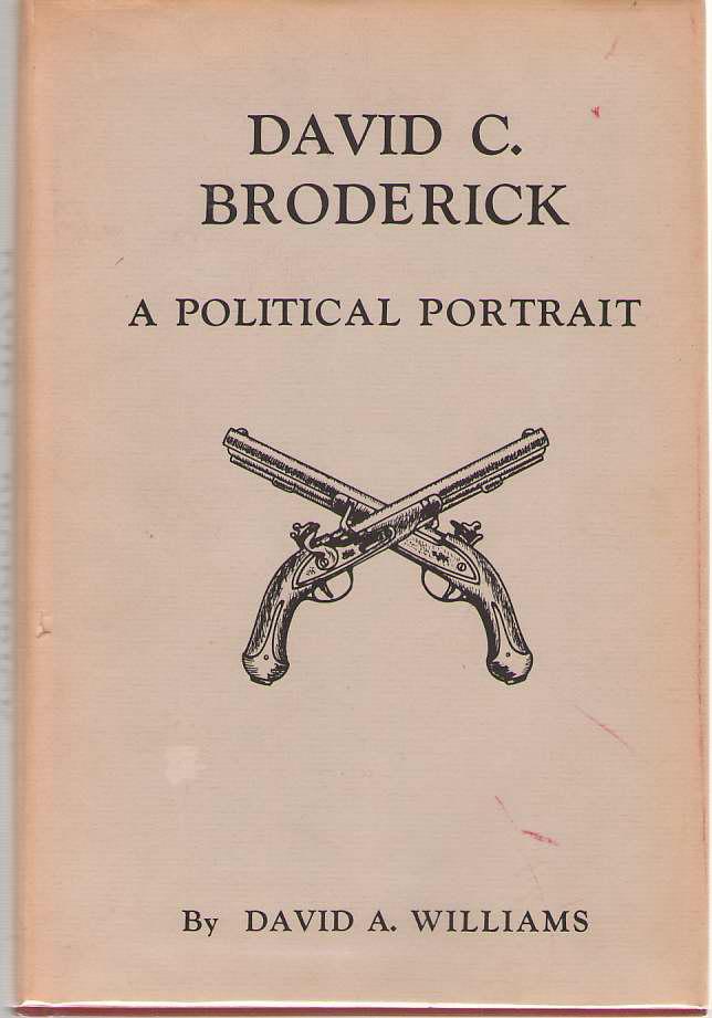 David C. Broderick A Political Portrait, Williams, David A.