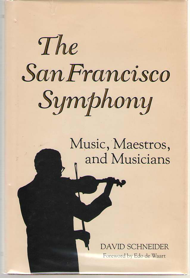 The San Francisco Symphony Music, Maestros, and the Musicians, Schneider, David