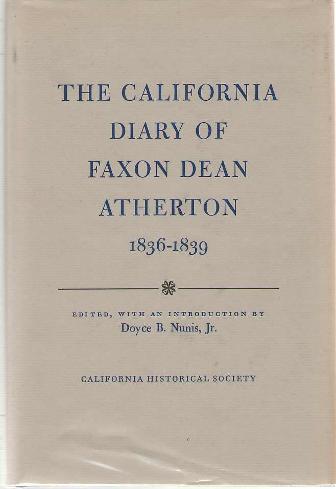 The California Diary Of Faxon Dean Atherton 1836-1839, Nunis, Doyce B. Jr. (editor)