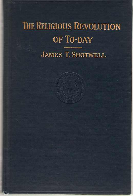 The Religious Revolution Of To-day The William Brewster Clark Memorial Lectures 1913, Shotwell, James T.