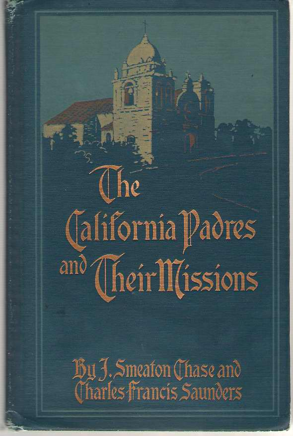 The California Padres and Their Missions, Chase, J. Smeaton & Charles Francis Saunders
