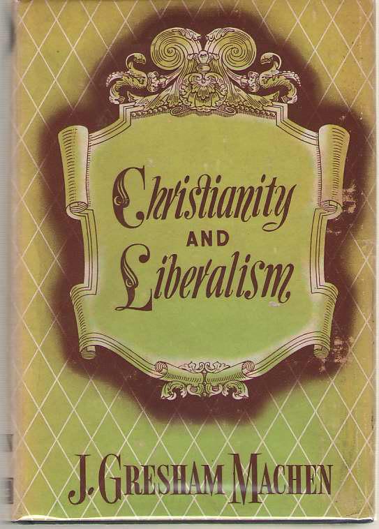 Christianity and Liberalism, Machen, J. Gresham