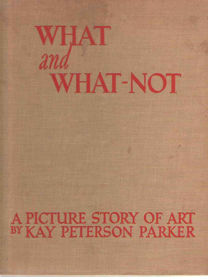 What And What-not A Picture Story of Art, Parker, Kay Peterson
