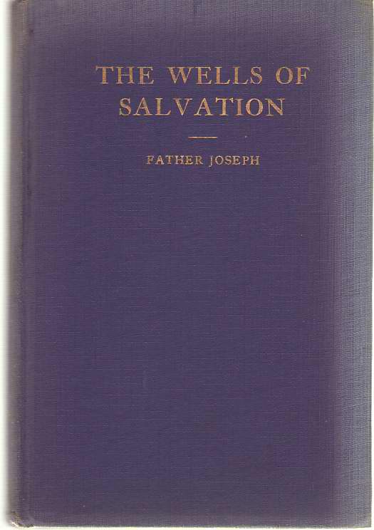 The Wells Of Salvation Addresses for the Three Hours of Good Friday, Father Joseph O. S. F. [Rev. Joseph Claude Crookston]