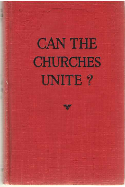Can The Churches Unite? A Symposium., World Conference On Faith And Order