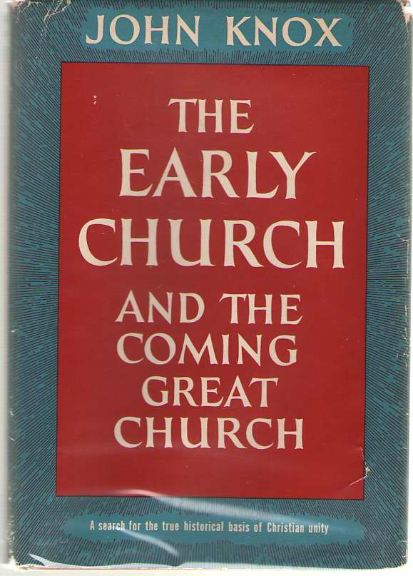 The Early Church And The Coming Great Church A Search for the True Historical Basis of Christian Unity, Knox, John