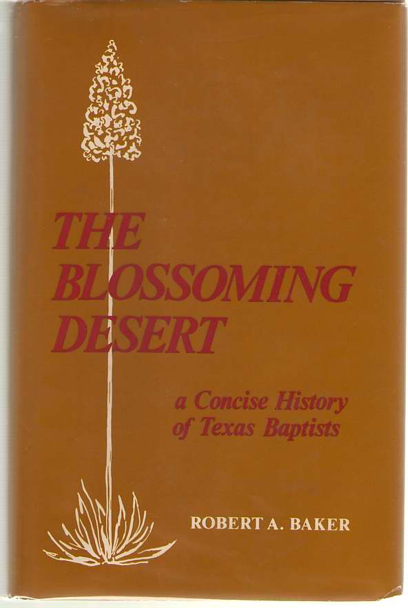 The Blossoming Desert A Concise History of Texas Baptists, Baker, Robert A.