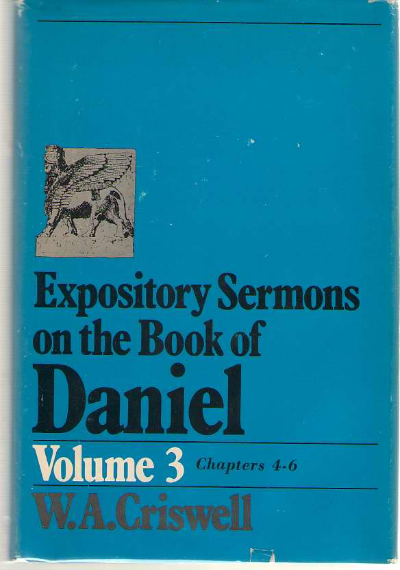 Expository Sermons on the Book of Daniel  Volume 3 Chapters IV-VI, Criswell, W. A.