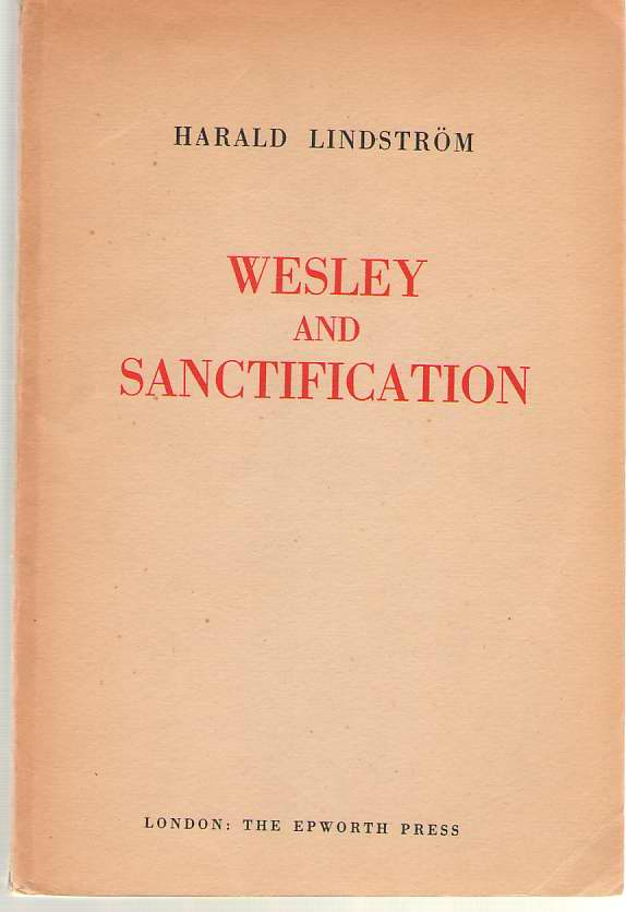 Wesley and Sanctification A Study in the Doctrine of Salvation, Lindstrom, Harald