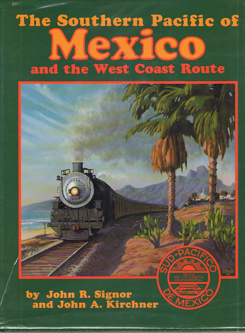 The Southern Pacific of Mexico and the West Coast Route, Signor, John R. &  John A. Kirchner