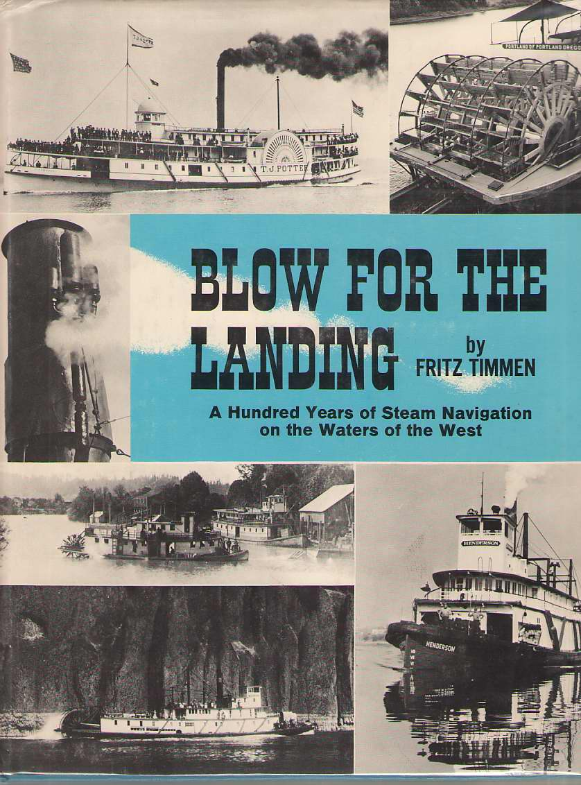 Blow For The Landing A Hundred Years of Steam Navigation on the Waters of the West, Timmen, Fritz
