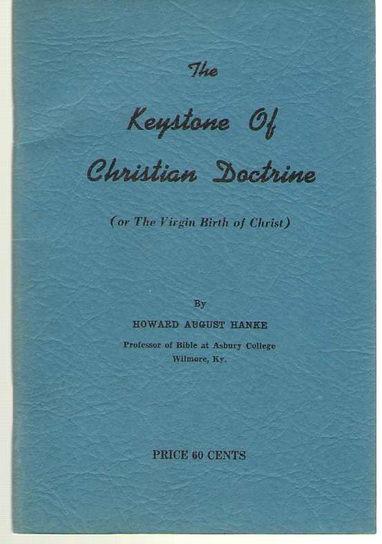 The Keystone Of Christian Doctrine Or the Virgin Birth of Christ, Hanke, Howard August