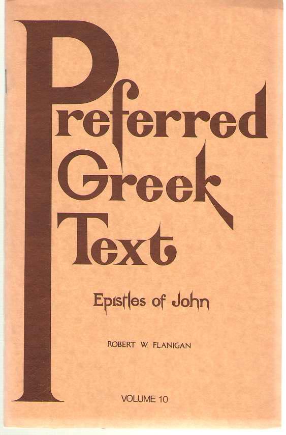 Preferred Greek Text Volume 10 - the Epistles of John, Flanigan, Robert W.